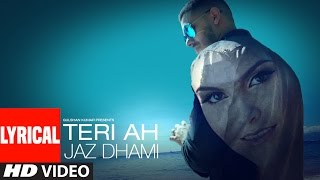 Repeat youtube video Jaz Dhami : Teri Ah Lyrical Video Song  | Steel Banglez | Latest Song 2016
