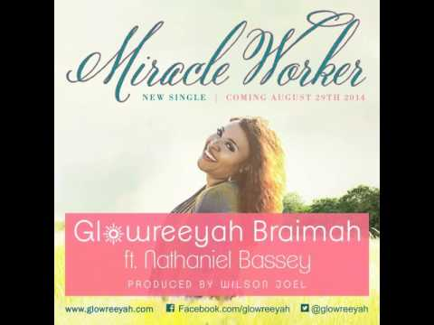 Glowreeyah Braimah – 'Miracle Worker' Ft. Nathaniel Bassey + Lyrics