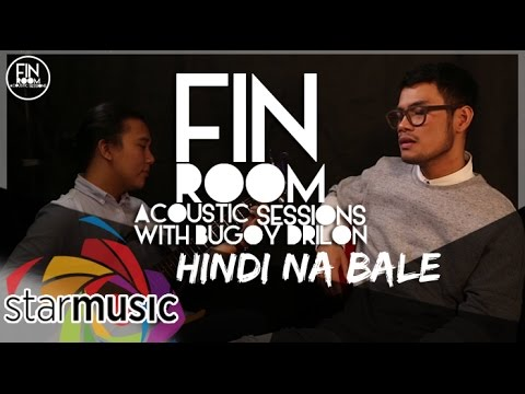 Bugoy Drilon  Hindi Na Bale Fin Room Acoustic Sessions