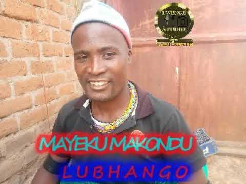 Download MAYEKU MAKONDU LUBHANGO BY LWENGE STUDIO 2020 0625686781