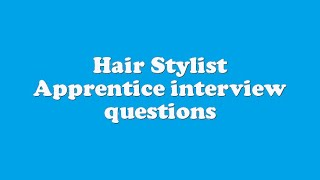 Hair Stylist Apprentice interview questions