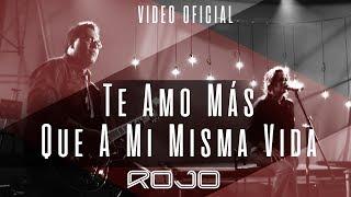 ROJO - Te Amo Más Que A Mi Misma Vida (Vídeo Oficial)