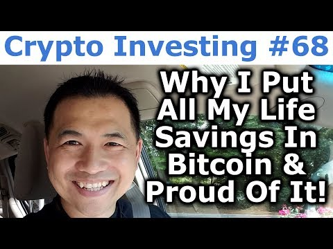 Crypto Investing #68 - Why I Put All My Life Savings Into Bitcoin & Proud Of It! - By Tai Zen