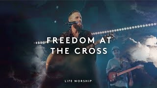 Freedom at the Cross | Live | LIFE Worship