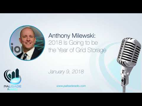 Anthony Milewski: 2018 Is Going to be the Year of Grid Storage