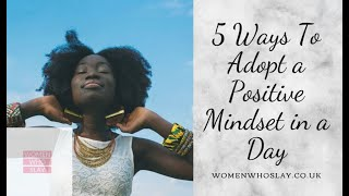 5 Easy Ways To Adopt A Positive Mindset In Your Day