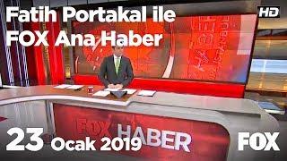 23 Ocak 2019 Fatih Portakal ile FOX Ana Haber