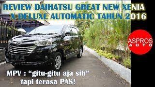 REVIEW LMPV FENOMENAL : DAIHATSU GREAT NEW XENIA 1.3 A/T 2016 By ASPROS AUTO