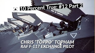 "10 Percent True #12 P2 - Chris ""Toppo"" Topham, RAF Fighter Pilot and Stealth Fighter Exchange Pilot"