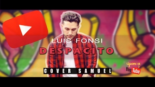 Luis Fonsi-Despacito ft. Daddy Yankee (Cover Samuel)