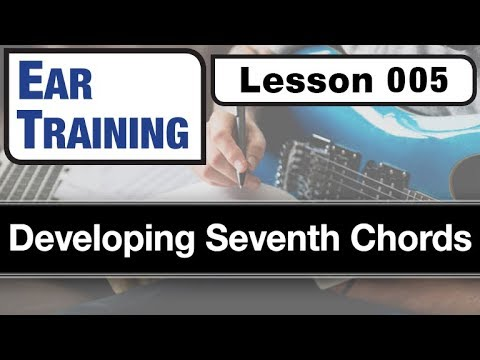 EAR TRAINING 005: Developing Seventh Chords