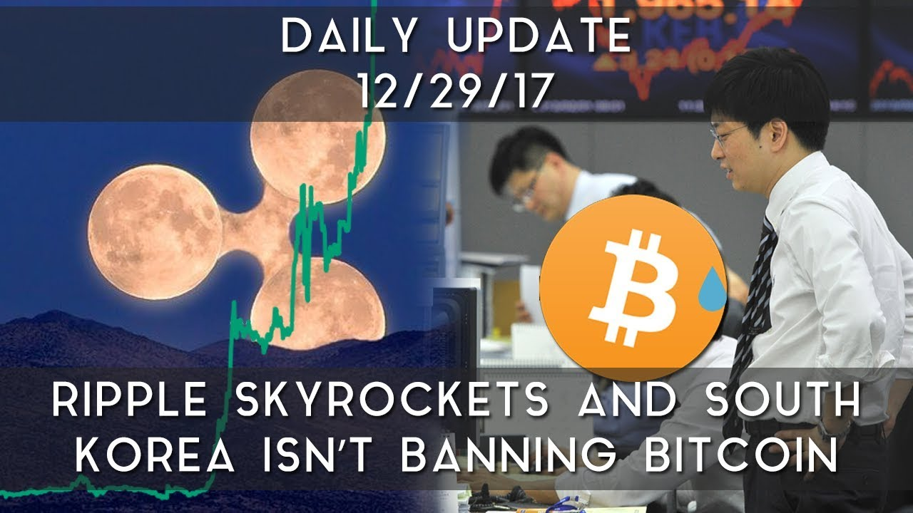 daily-update-12-29-17-ripple-skyrockets-in-price-south-korea-isn-t-banning-bitcoin