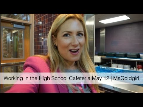 Working in the High School Cafeteria May 12 | MsGoldgirl - YouTube