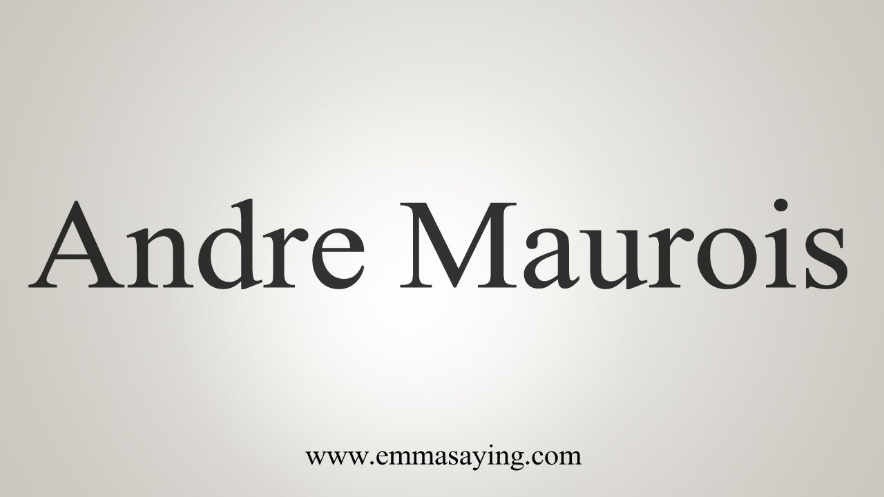 How To Say Andre Maurois