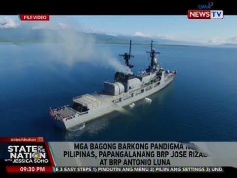SONA: Mga Bagong Barkong Pandigma Ng Pilipinas, Papangalanang BRP Jose Rizal At BRP Antonio Luna