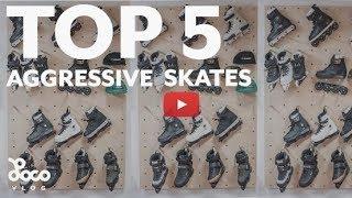Top 5 aggressive skates 2018   LocoSkates Vlog