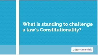 What is standing to challenge Constitutionality? (updated)