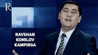 Ravshan Komilov - Kampirga | Равшан Комилов - Кампирга
