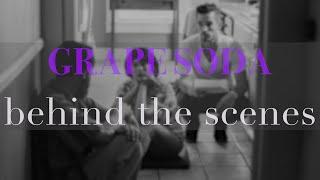 GRAPE SODA - behind the scenes