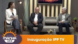 Programa Manhã IPP | 08/07/2020 | Inauguração IPP TV