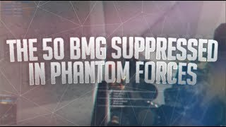 THE 50 BMG SUPPRESSED ON ROBLOX PHANTOM FORCES!!