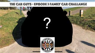 The Car Guys Episode 3 - Family Car Challenge
