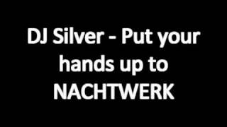 DJ Silver - Put your Hands up to Nachtwerk