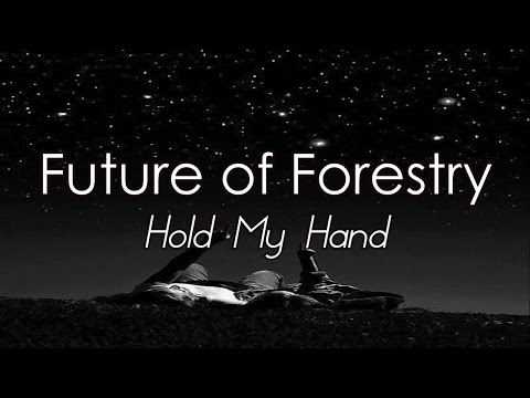 Future of Forestry - Hold My Hand [LYRICS]