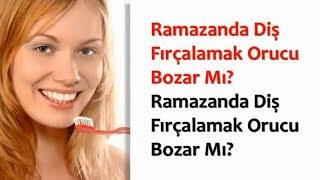 Ramazanda Diş Fırçalamak Orucu Bozar Mı