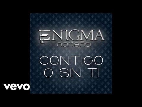 Enigma Norteño - Contigo O Sin Ti (Audio/En Vivo)