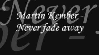 Watch Martin Kember Never Fade Away video