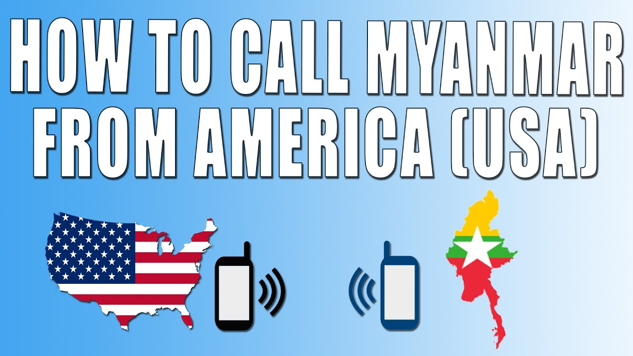 How To Call Myanmar From America Usa