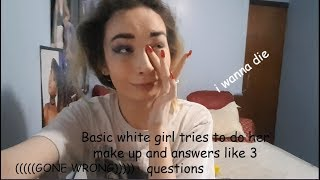 Basic white girl tries to do her makeup and answers like 3 questions ((GONE WRONG))
