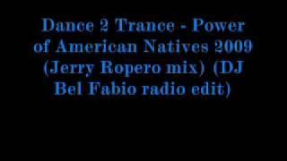 Dance 2 Trance Power of American Natives 2009 (Jerry Ropero mix) (DJ Bel Fabio radio edit)
