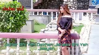 jidhar bhi ye dekhe jaha bhi ye jaye tujhe dhoondti hai pagal nigahen whtsapp  status video song