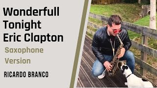 Wonderfull Tonight - Eric Clapton  - Saxophone Cover [feat. Ricardo Branco]