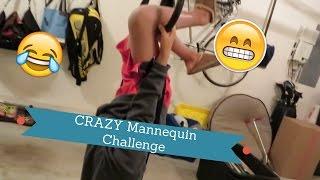 CRAZY MANNEQUIN CHALLENGE!!