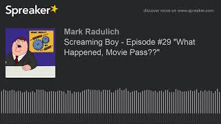 "Screaming Boy - Episode #29 ""What Happened, Movie Pass??"""