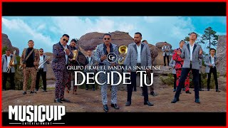 @Grupo Firme  - Decide Tú -  (Feat) Banda La Sinaloense - (Official Music Video)