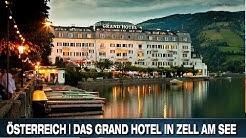 ÖSTERREICH | DAS GRAND HOTEL IN ZELL AM SEE