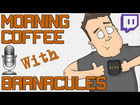 Morning Coffee with Barnacules Recorded Twitch Live Stream (5/11/17)