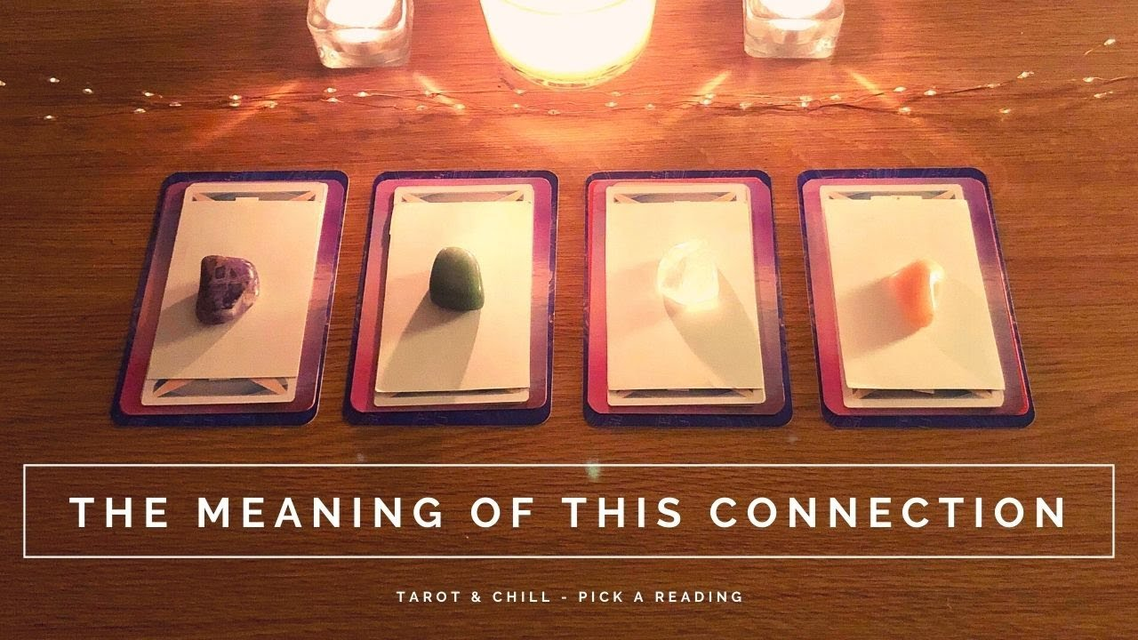 What Is The Meaning Of This Connection? Pick A Reading - Tarot & Chill