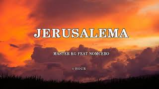 MASTER KG FEAT NOMCEBO - JERUSALEMA ( 1 HORA / 1 HOUR )