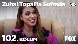 Zuhal Topal'la Sofrada 102. Bölüm