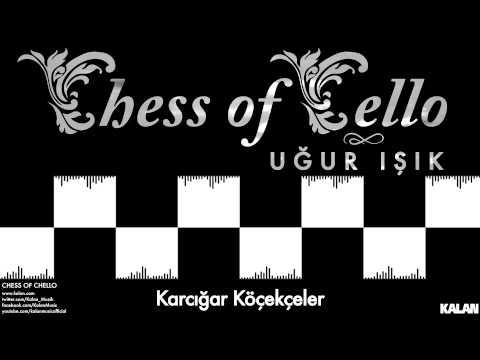 Uğur Işık - Karcığar Köçekçeler - [ Chess of Cello  © 2015 Kalan Müzik ]