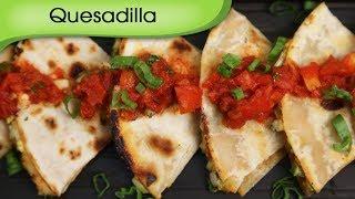 Quesadilla - Cheesy Vegetables In Spicy Tortillas - Mexican Food Recipe By Ruchi Bharani [hd]