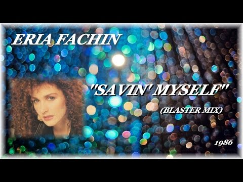 ERIA FACHIN ''SAVIN' MYSELF'' (BLASTER MIX)(1986)