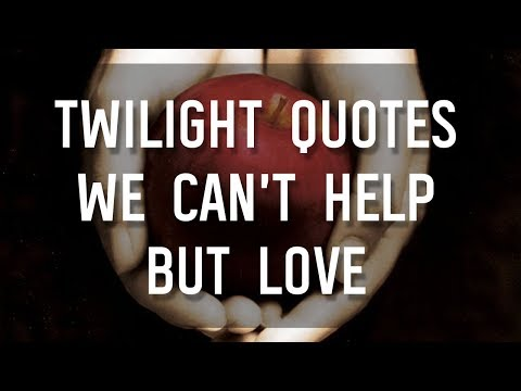 Twilight Quotes We Cant Help But Love