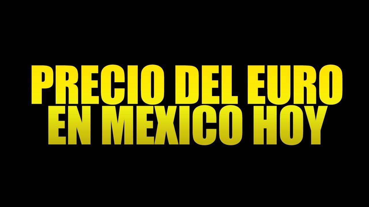 Precio del Euro hoy en México  Lunes 11 de Marzo del 2019  (ACTUALIZADO EN LA DESCRIPCIÓN)