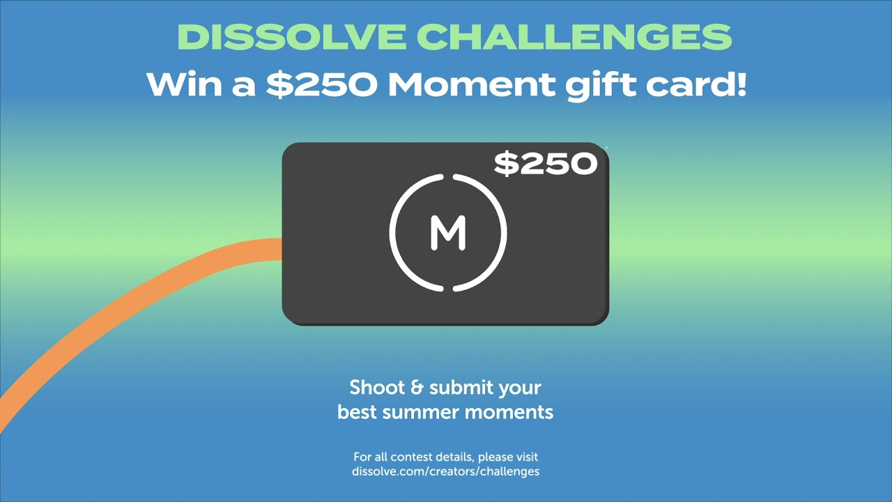 Dissolve Challenges: Summer Moments (Prize presented by Moment)